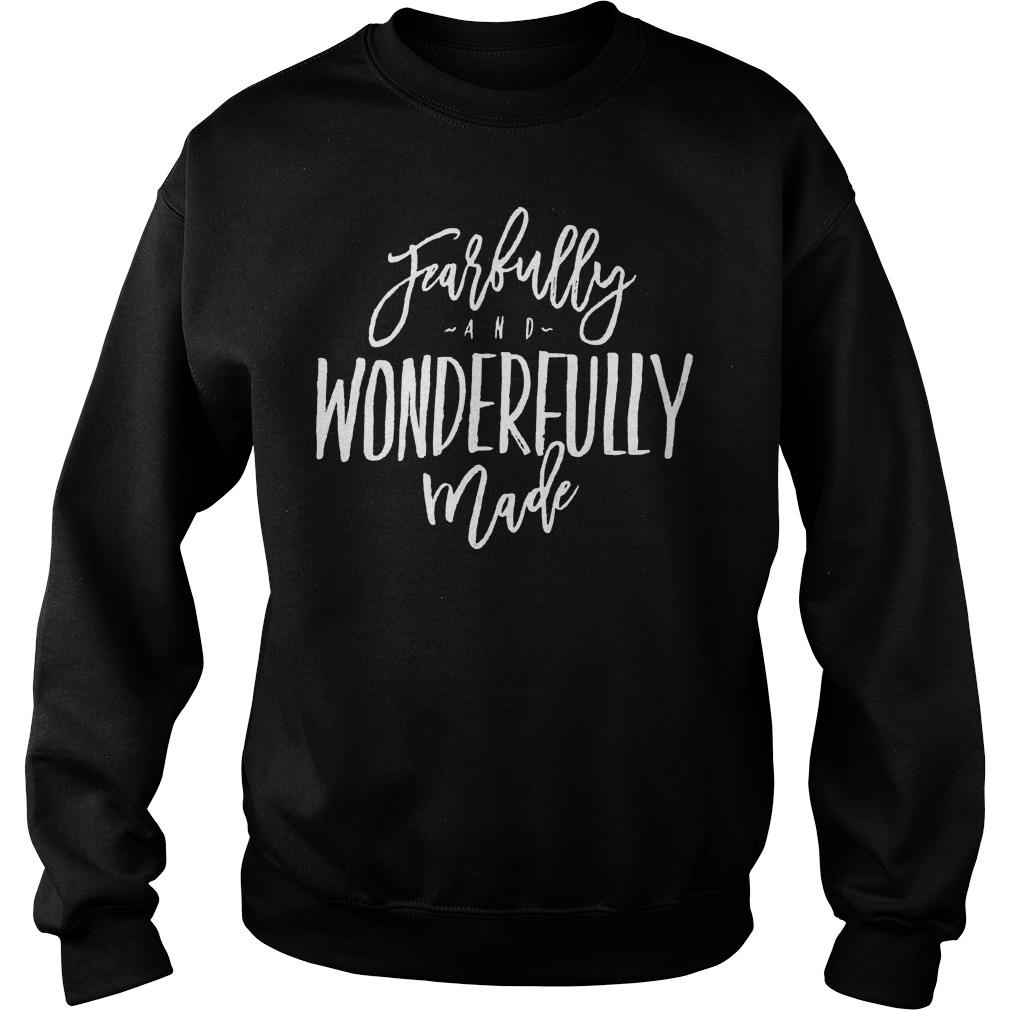Fearfully And Wonderfully Made Sweater - Fearfully And Wonderfully Made Shirt