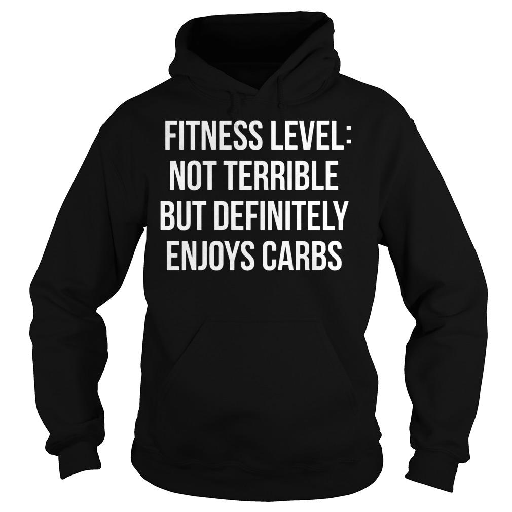 Fitness LevelNot Terrible But Definitely Enjoys Carbs Hoodie - Fitness LevelNot Terrible But Definitely Enjoys Carbs Shirt