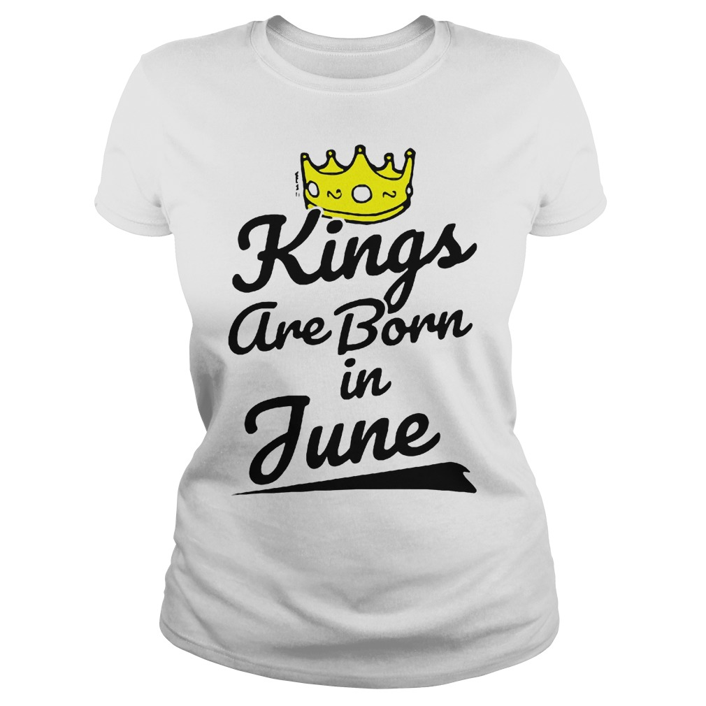 Kings Are Born In June Ladies - Kings Are Born In June Shirt