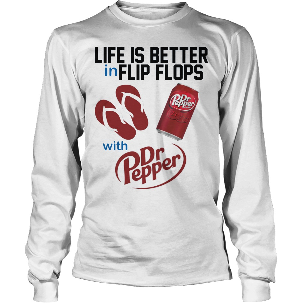 Life Is Better In Flip Flops With Dr Peper Longsleeve - Life Is Better In Flip Flops With Dr Peper Shirt