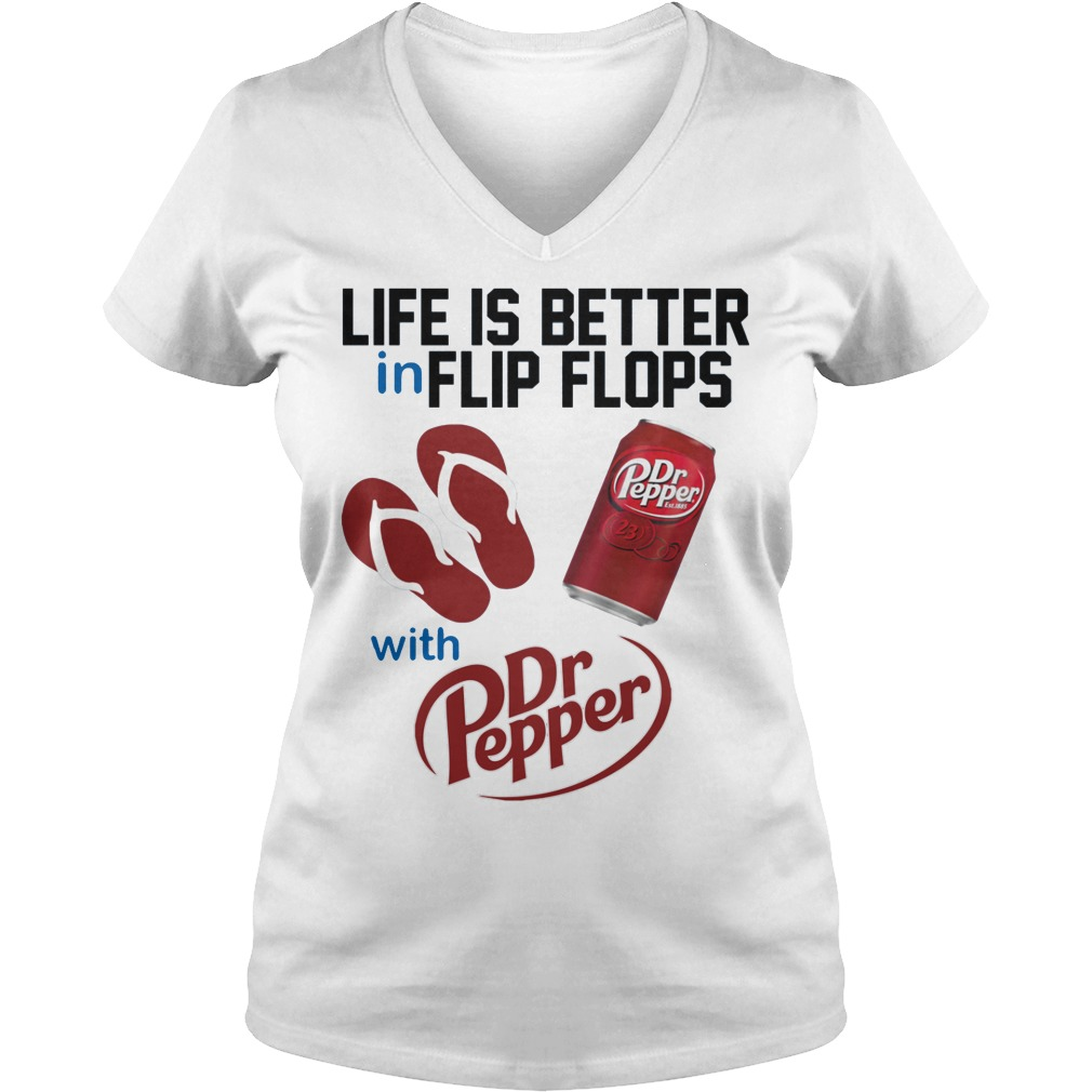 Life Is Better In Flip Flops With Dr Peper V neck - Life Is Better In Flip Flops With Dr Peper Shirt