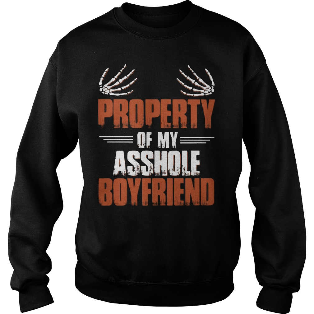 Official Property Of My Asshole Boyfriend Sweater - Official Property Of My Asshole Boyfriend Shirt