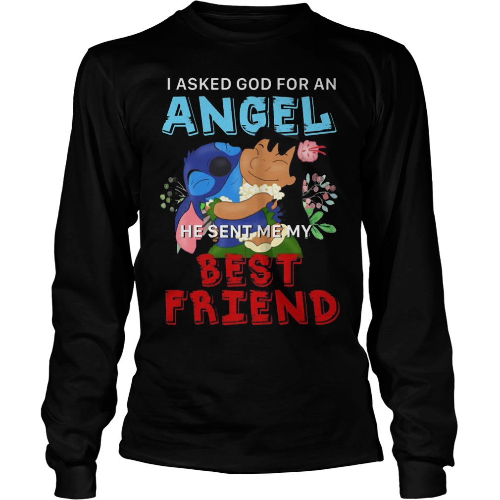 Stitch I Asked God For An Angel He Sent Me My Best Friend Longsleeve - Stitch I Asked God For An Angel He Sent Me My Best Friend Shirt