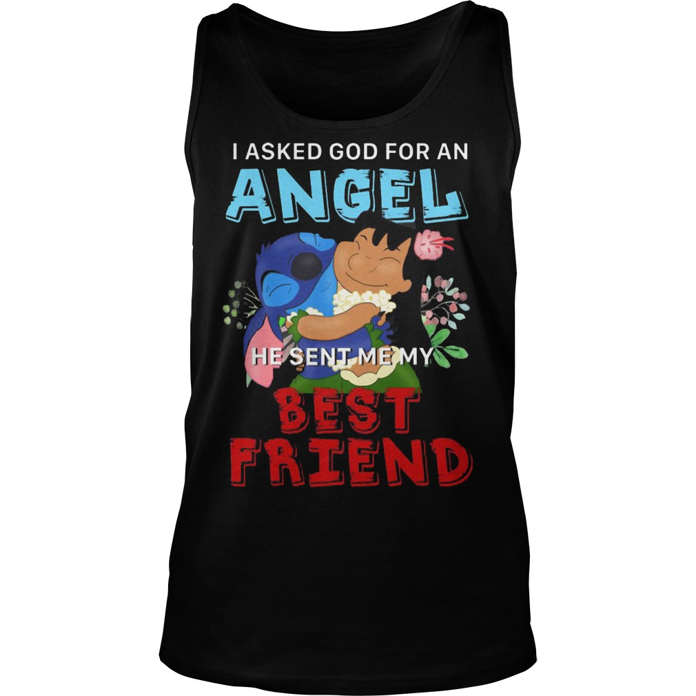Stitch I Asked God For An Angel He Sent Me My Best Friend Tanktop - Stitch I Asked God For An Angel He Sent Me My Best Friend Shirt