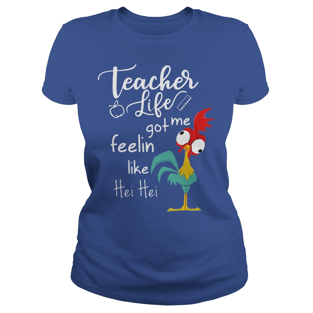 Teacher Life Got Me Feelin Like Hei Hei Ladies - Teacher Life Got Me Feelin Like Hei Hei Shirt