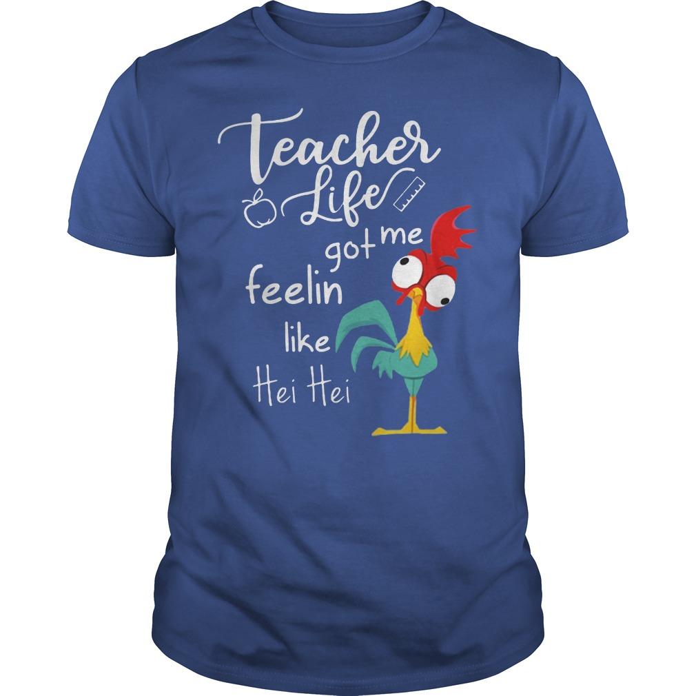 Teacher Life Got Me Feelin Like Hei Hei Shirt