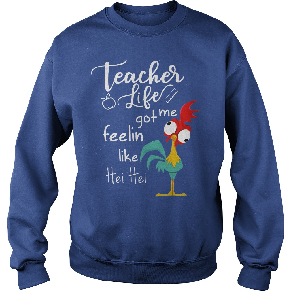 Teacher Life Got Me Feelin Like Hei Hei Sweater - Teacher Life Got Me Feelin Like Hei Hei Shirt
