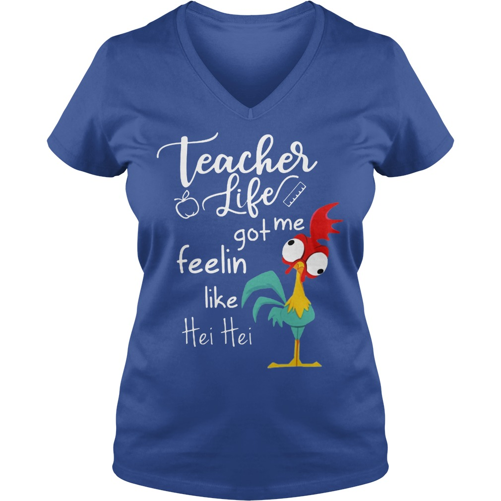 Teacher Life Got Me Feelin Like Hei Hei V neck - Teacher Life Got Me Feelin Like Hei Hei Shirt