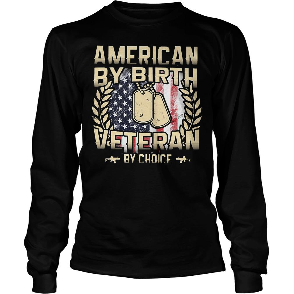 American By Birt Veteran By Choice Longsleeve - American By Birt Veteran By Choice Shirt