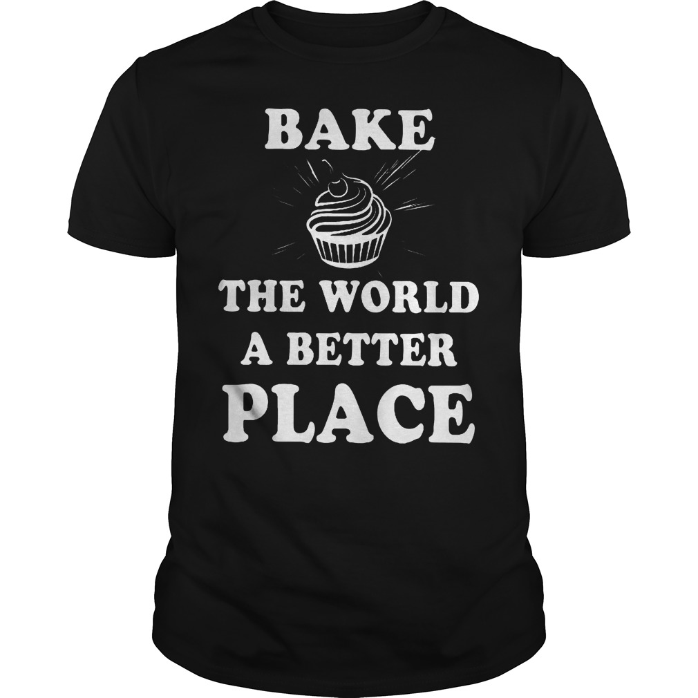 Bake The World A Better A Place Shirt