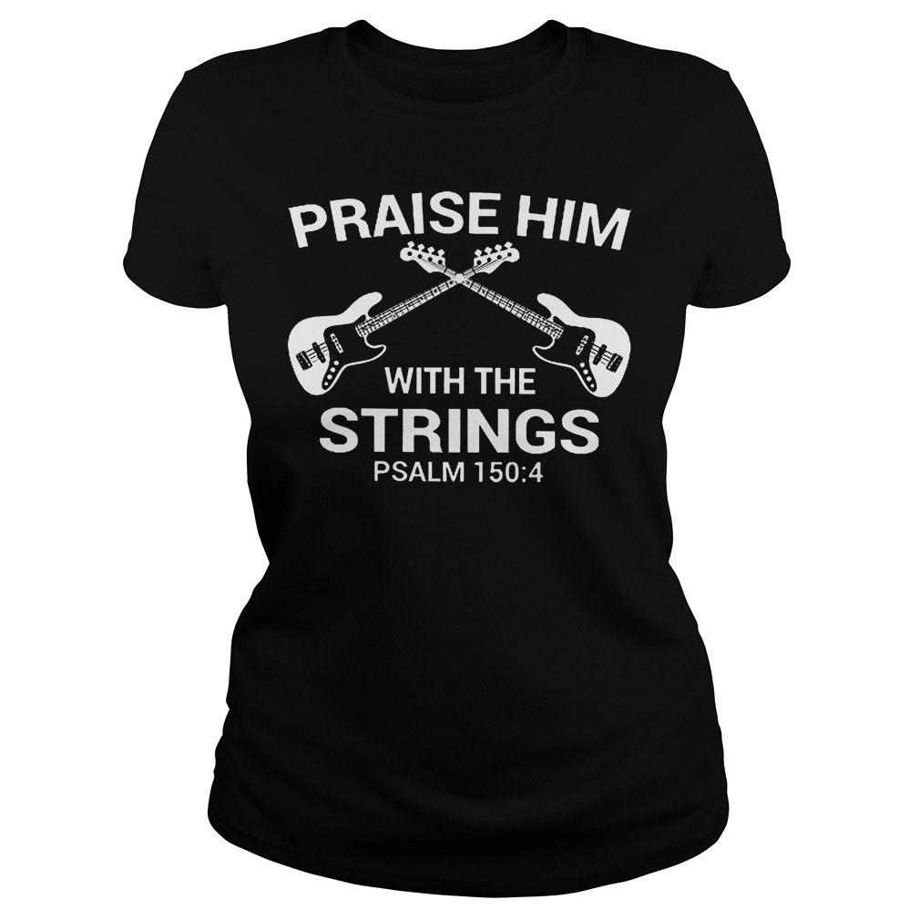 Bass Guitar Praise Him With The Strings Ladies - Bass Guitar Praise Him With The Strings Shirt