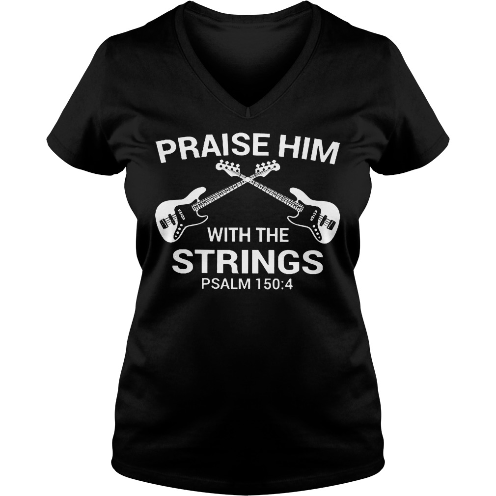 Bass Guitar Praise Him With The Strings V neck - Bass Guitar Praise Him With The Strings Shirt