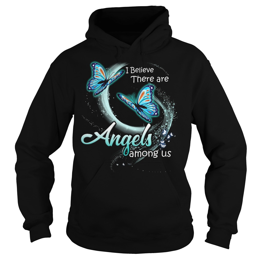 Butterfly I Believe There Are Angles Among Us Hoodie - Butterfly I Believe There Are Angles Among Us Shirt