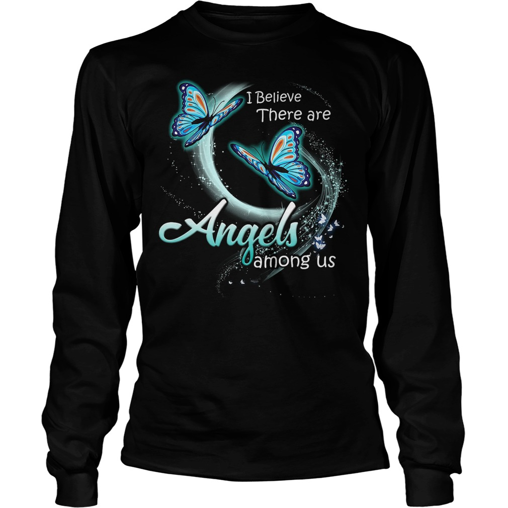 Butterfly I Believe There Are Angles Among Us Longsleeve - Butterfly I Believe There Are Angles Among Us Shirt
