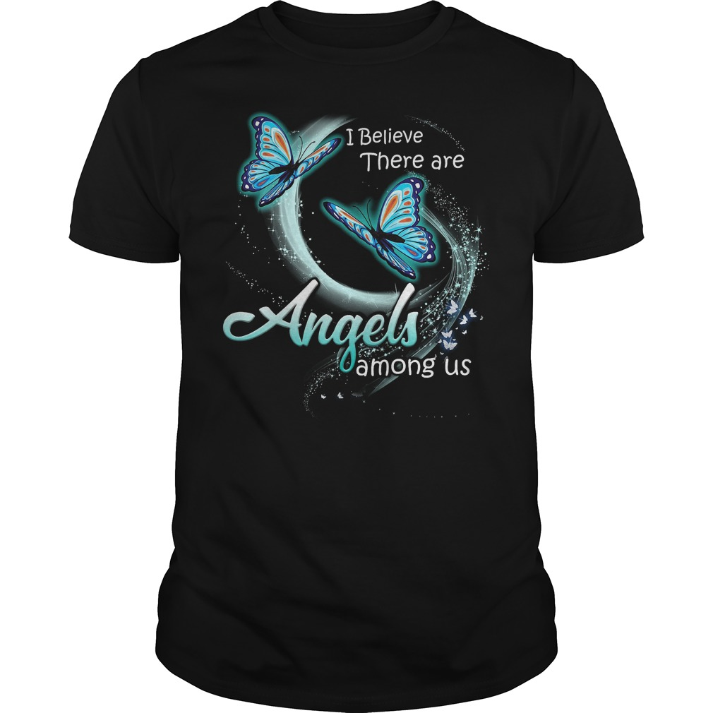 Butterfly I Believe There Are Angles Among Us Shirt - Butterfly I Believe There Are Angles Among Us Shirt