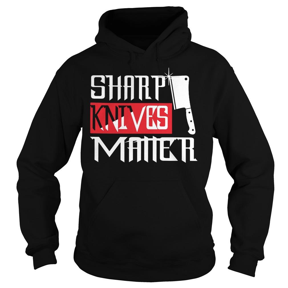 Chef Sharp Knives Matter Hoodie - Chef Sharp Knives Matter Shirt