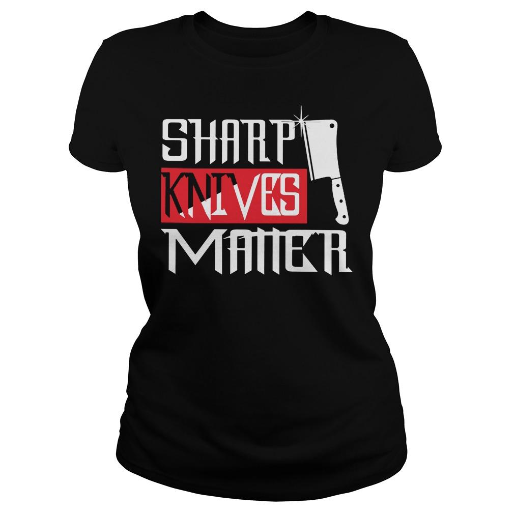 Chef Sharp Knives Matter Ladies - Chef Sharp Knives Matter Shirt