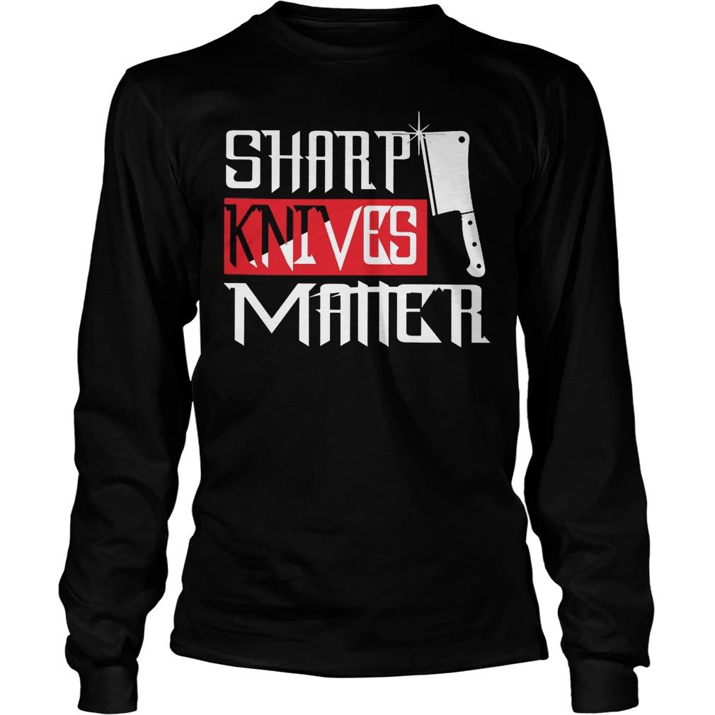 Chef Sharp Knives Matter Longsleeve - Chef Sharp Knives Matter Shirt