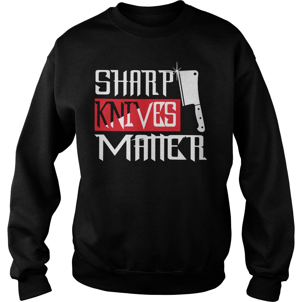 Chef Sharp Knives Matter Sweater - Chef Sharp Knives Matter Shirt