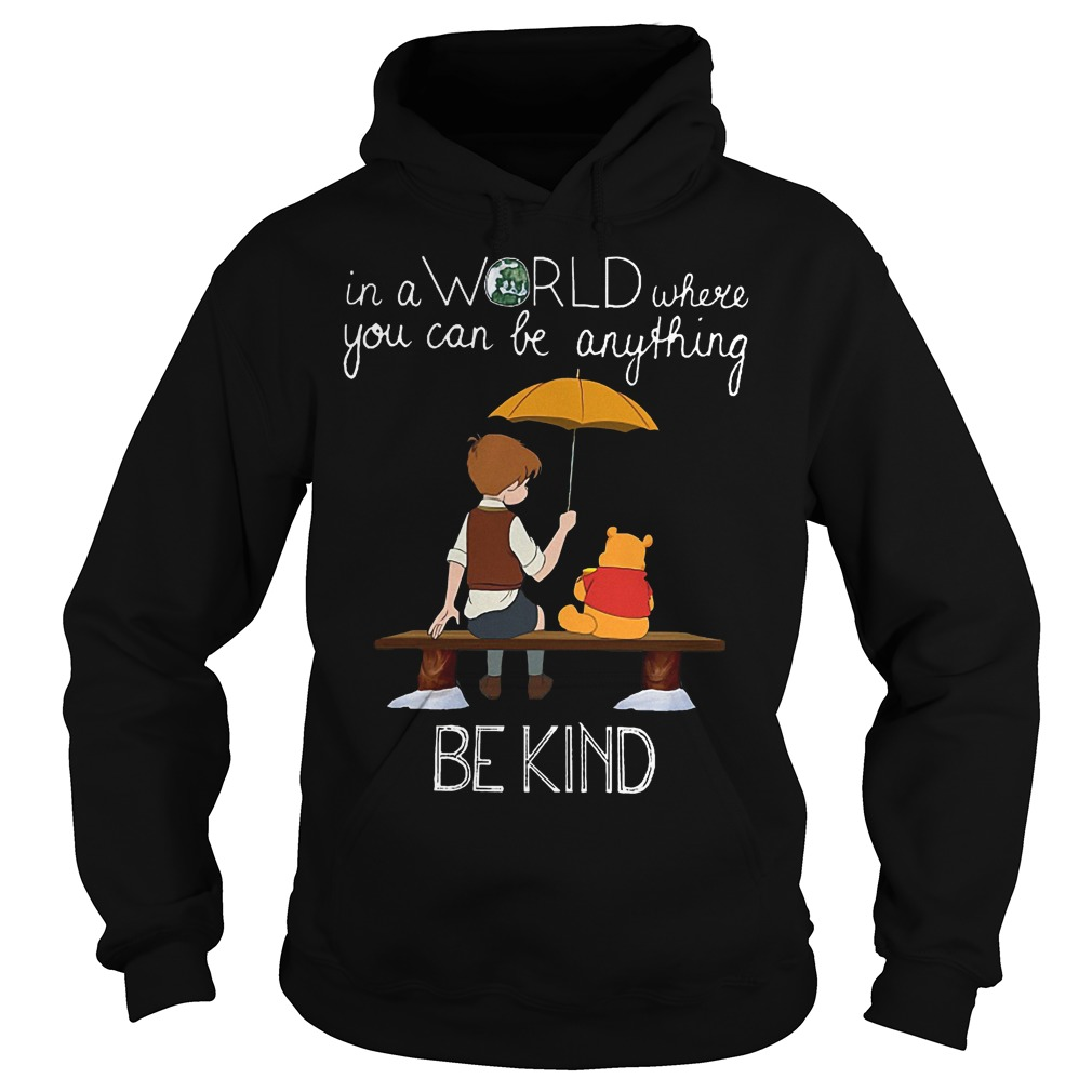 Disney Christopher Robin And Pooh World Be Kind Hoodie - Disney Pooh Christopher Robin In A World Where You Can Be Anything Be Kind Shirt