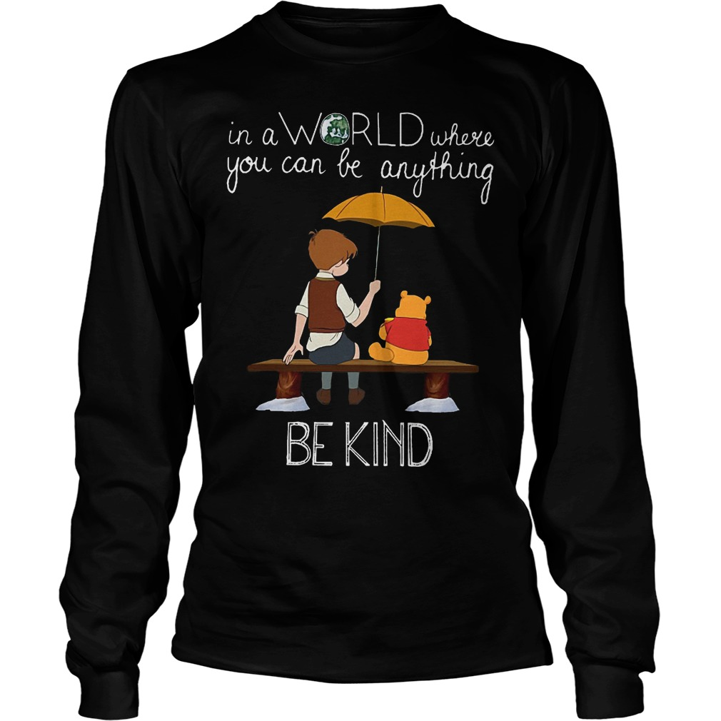 Disney Christopher Robin And Pooh World Be Kind Longsleeve - Disney Pooh Christopher Robin In A World Where You Can Be Anything Be Kind Shirt