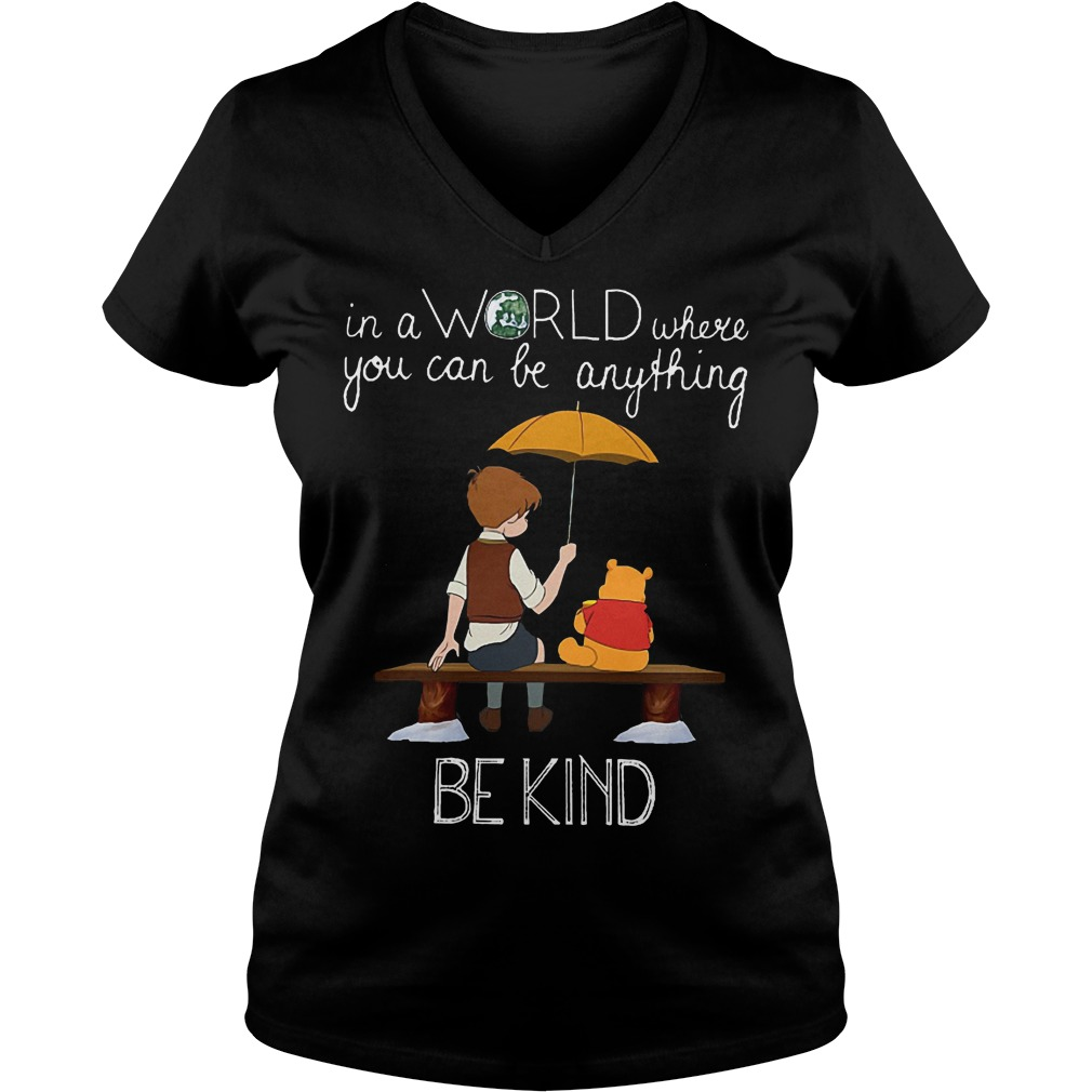 Disney Christopher Robin And Pooh World Be Kind V neck - Disney Pooh Christopher Robin In A World Where You Can Be Anything Be Kind Shirt
