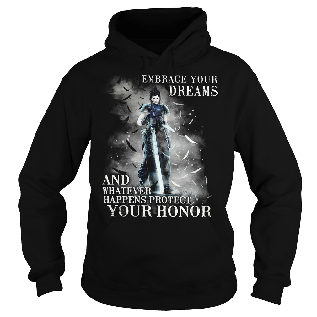 Embrace Your Dreams And Whatever Happens Protect Your Honor Hoodie - Embrace Your Dreams And Whatever Happens Protect Your Honor Shirt
