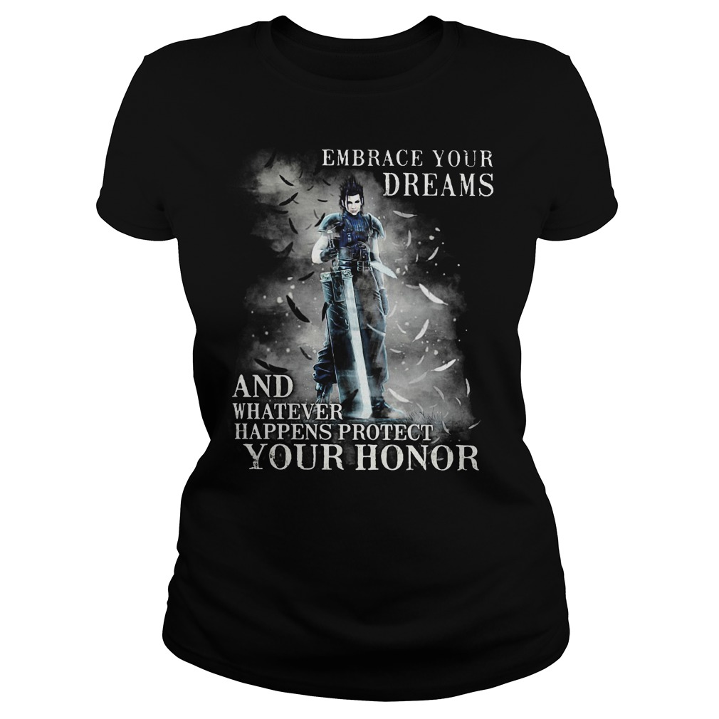 Embrace Your Dreams And Whatever Happens Protect Your Honor Ladies - Embrace Your Dreams And Whatever Happens Protect Your Honor Shirt