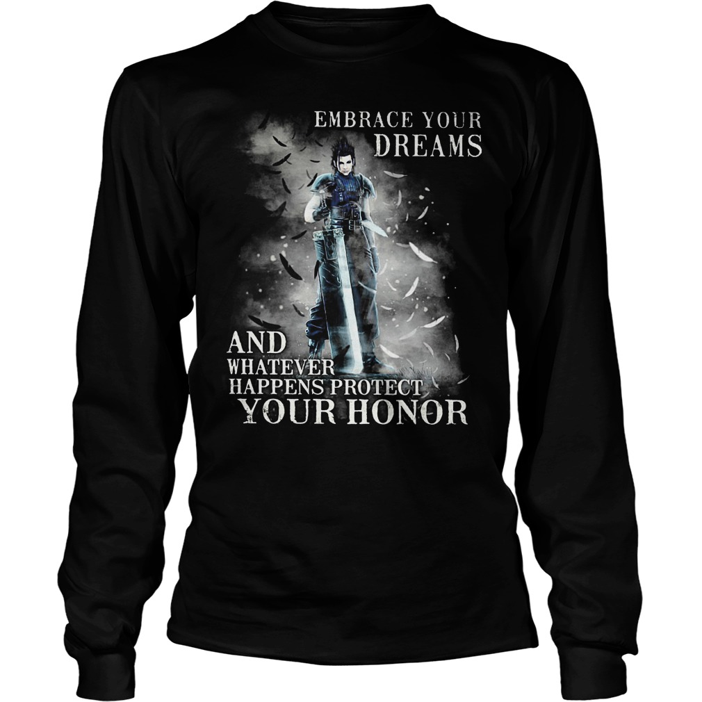 Embrace Your Dreams And Whatever Happens Protect Your Honor Longsleeve - Embrace Your Dreams And Whatever Happens Protect Your Honor Shirt