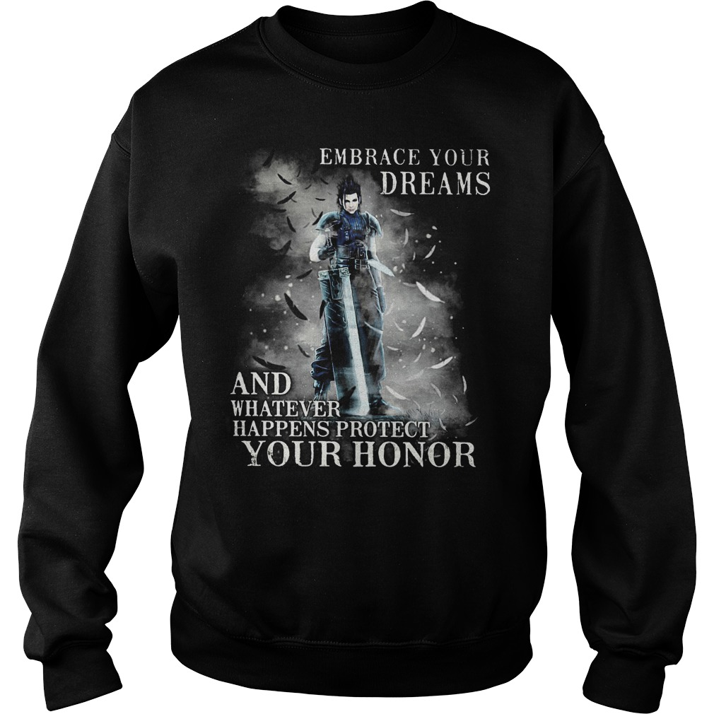 Embrace Your Dreams And Whatever Happens Protect Your Honor Sweater - Embrace Your Dreams And Whatever Happens Protect Your Honor Shirt