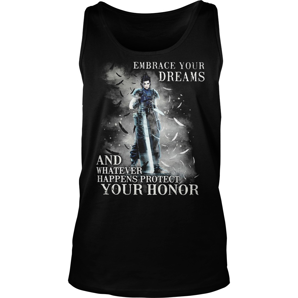 Embrace Your Dreams And Whatever Happens Protect Your Honor Tanktop - Embrace Your Dreams And Whatever Happens Protect Your Honor Shirt