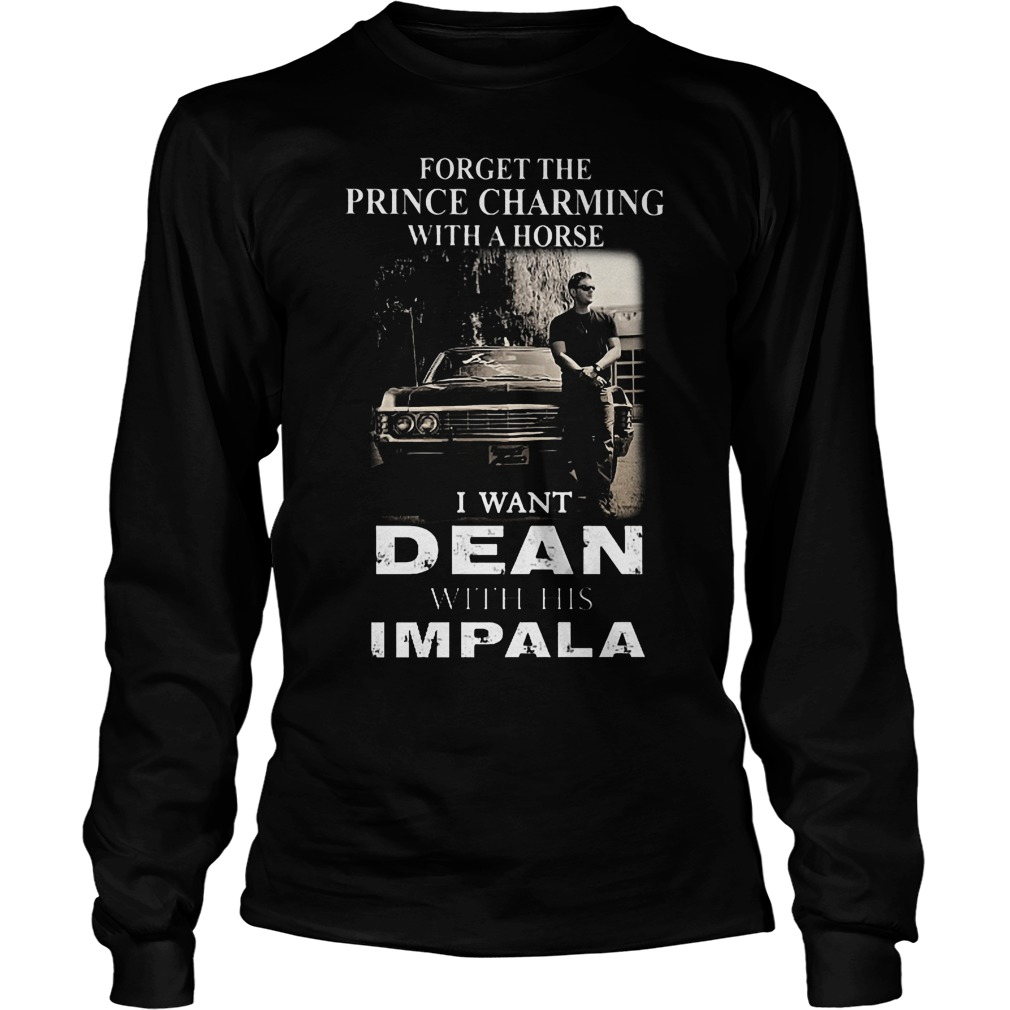Forget The Prince Charming With A Horse I Want Dean With His Impala Longsleeve
