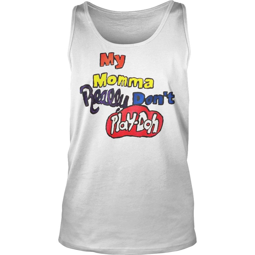 My Momma Really Dont Play Doh Tanktop - My Momma Really Don't Play Doh Shirt