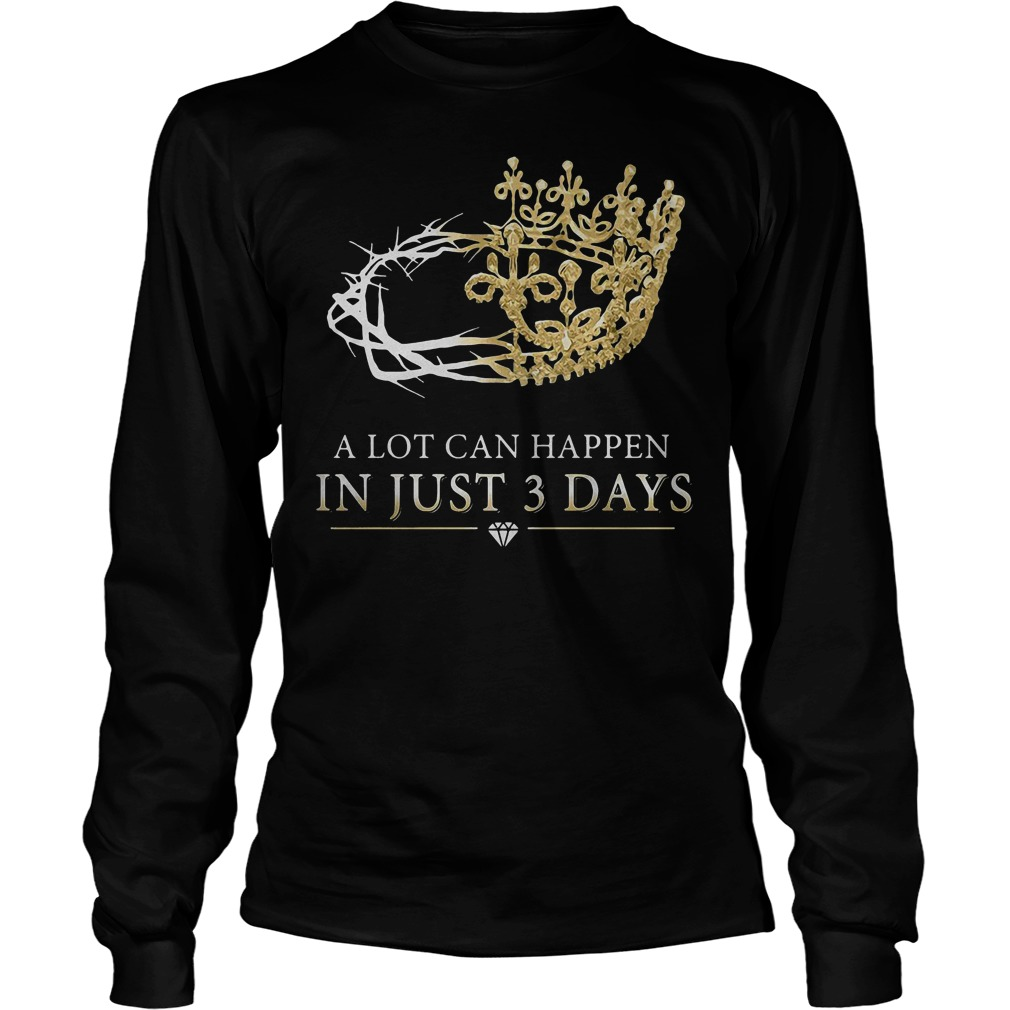 A Lot Can Happen In Just 3 Days Longsleeve - A Lot Can Happen In Just 3 Days T-Shirt