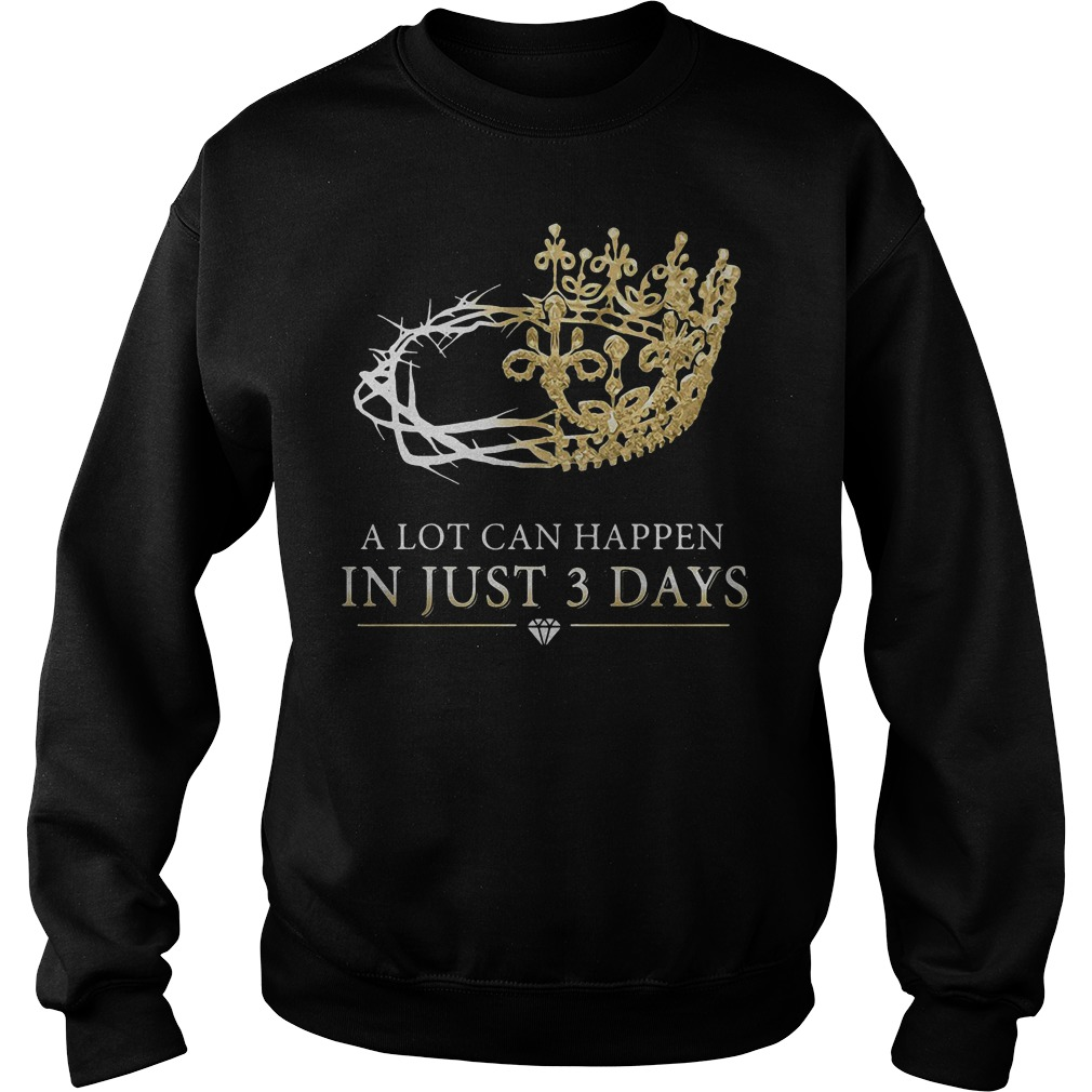 A Lot Can Happen In Just 3 Days Sweater - A Lot Can Happen In Just 3 Days T-Shirt