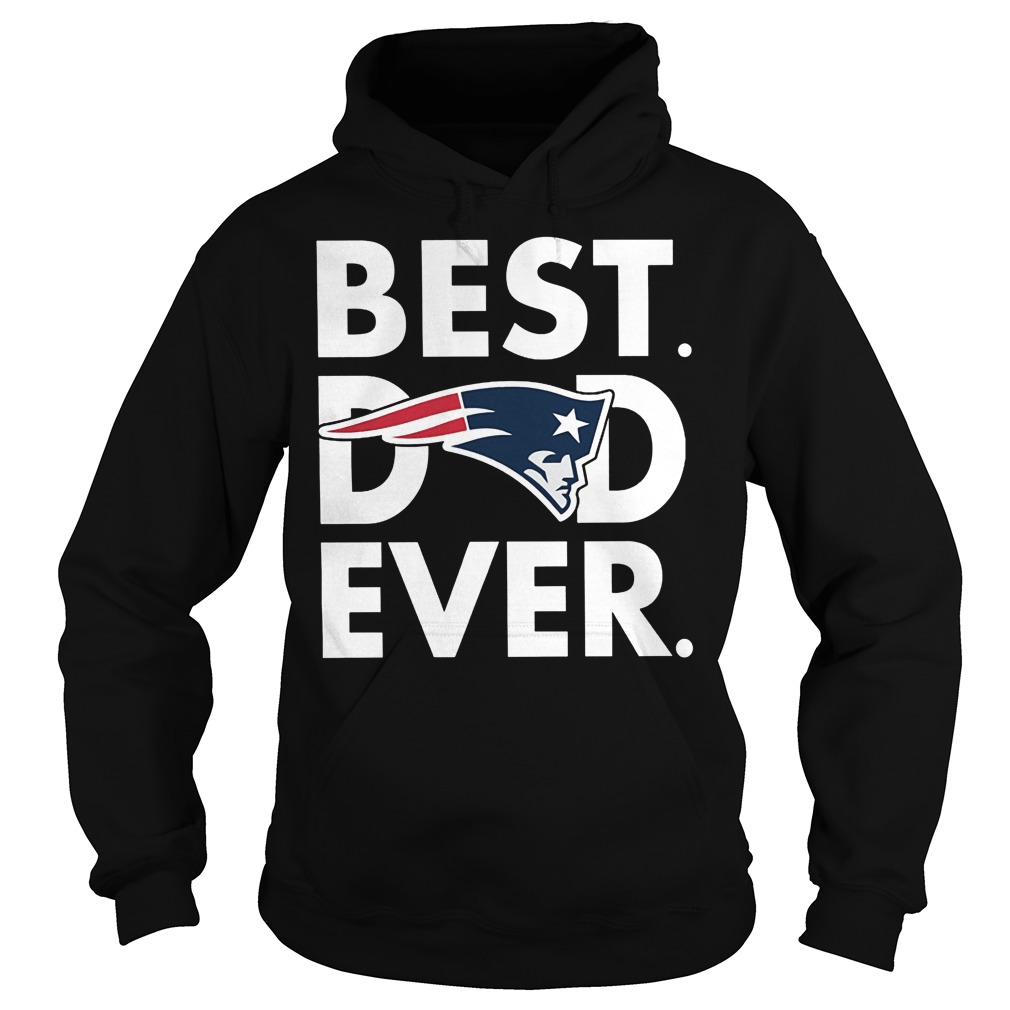 Best Dad Ever New England Patriots Hoodie - Best Dad Ever-New England Patriots Shirt