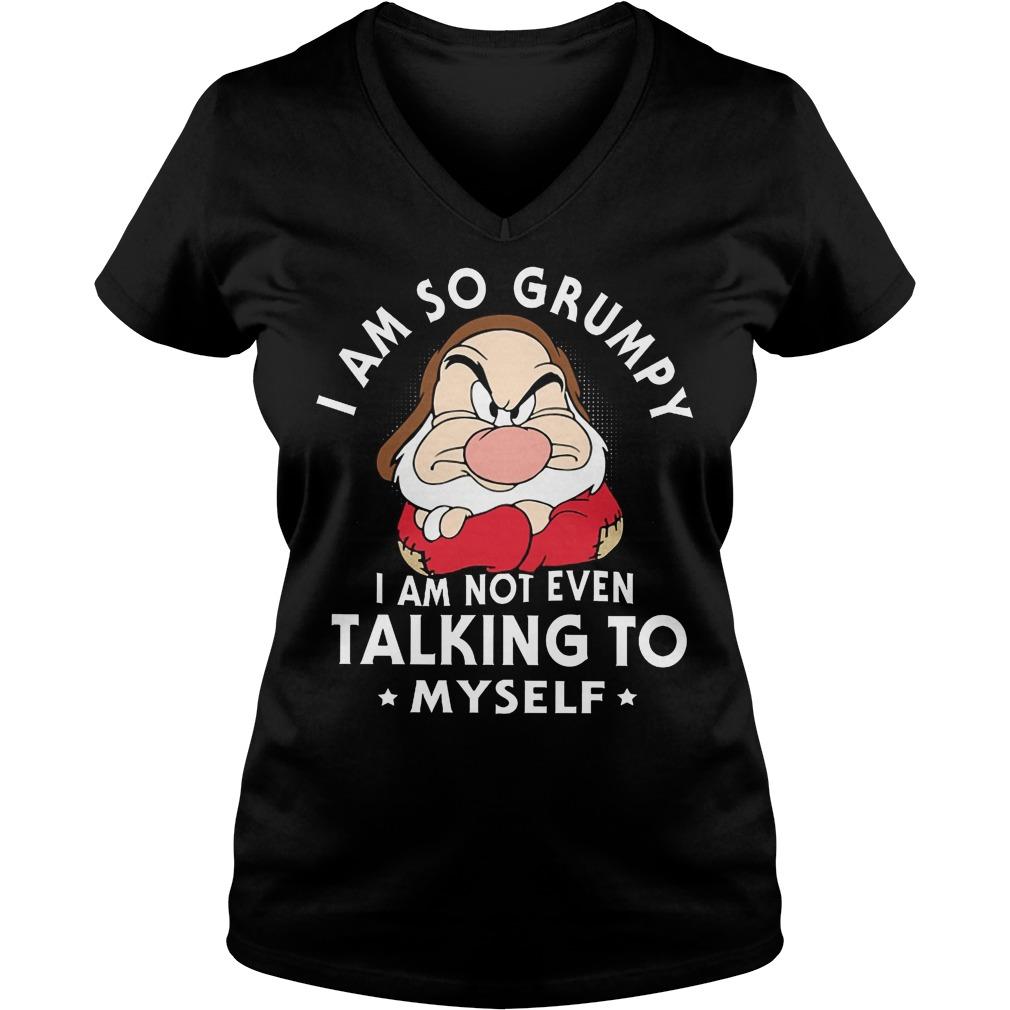 Buy Dwarfs I Am So Grumpy Iam Not Even Talking Myself V neck - Buy Dwarfs I Am So Grumpy Iam Not Even Talking Myself T-Shirt