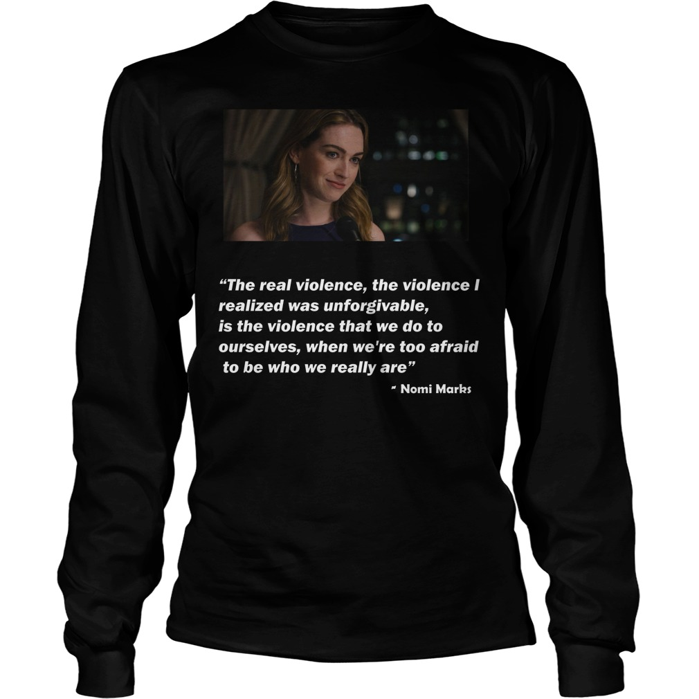 Nomi Marks Quote The Real Violence The Violence I Realized Was Unforgivable Longsleeve - Nomi Marks Quote The Real Violence The Violence I Realized Was Unforgivable T-Shirt