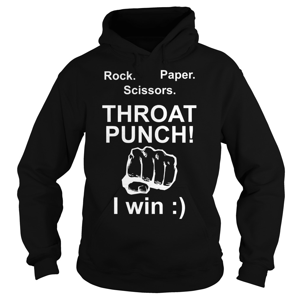 Rock Paper Scissors Throat Punch I Win Hoodie - Rock Paper Scissors Throat Punch I Win T-Shirt
