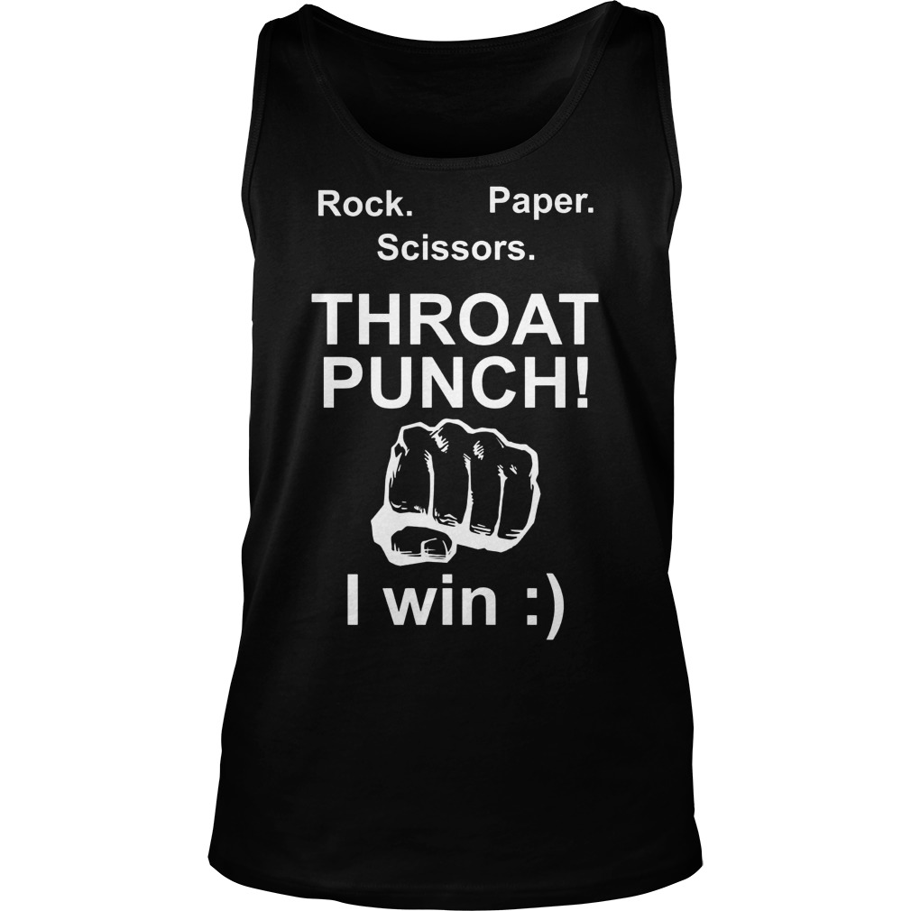 Rock Paper Scissors Throat Punch I Win Tanktop - Rock Paper Scissors Throat Punch I Win T-Shirt