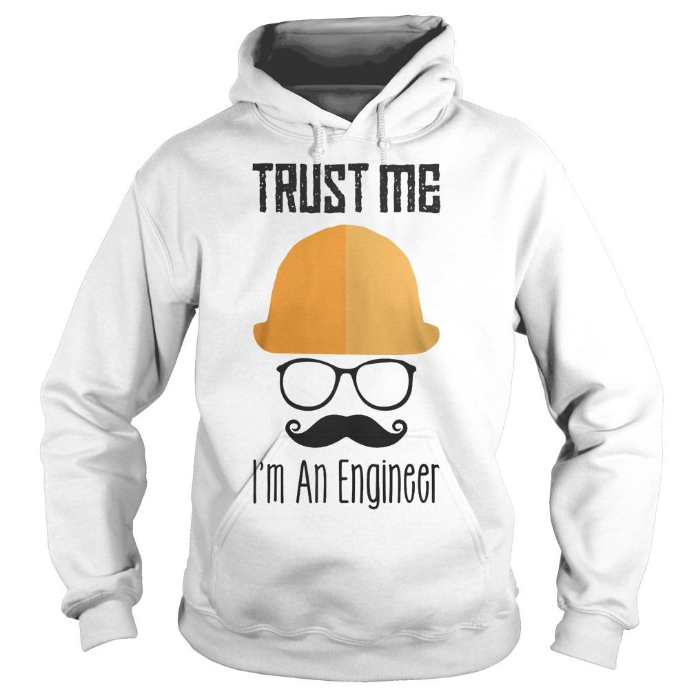 Trust Me Im An Engineer Hoodie - Trust Me I'm An Engineer T-Shirt