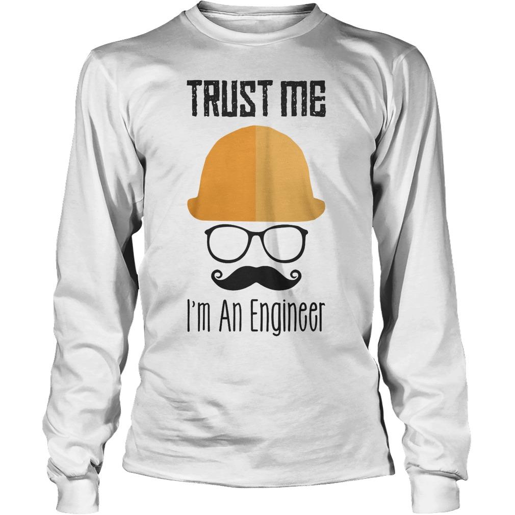 Trust Me Im An Engineer Longsleeve - Trust Me I'm An Engineer T-Shirt