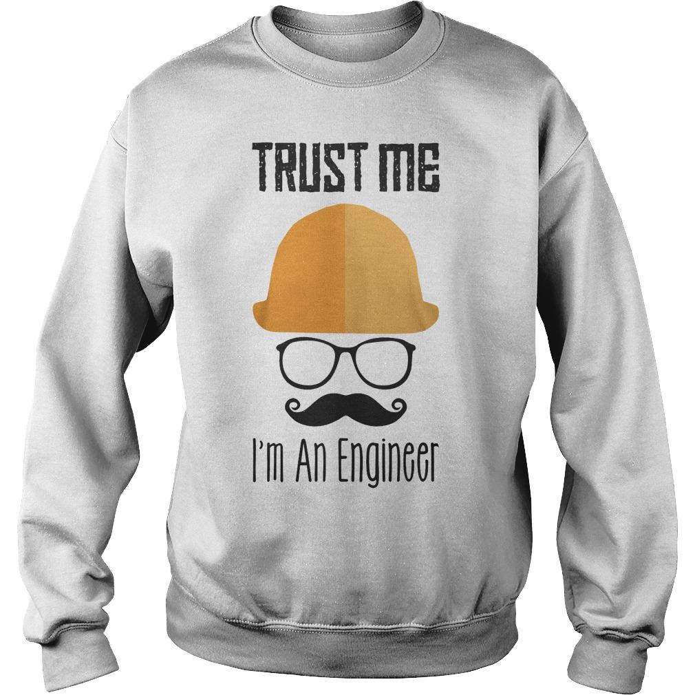 Trust Me Im An Engineer Sweater - Trust Me I'm An Engineer T-Shirt