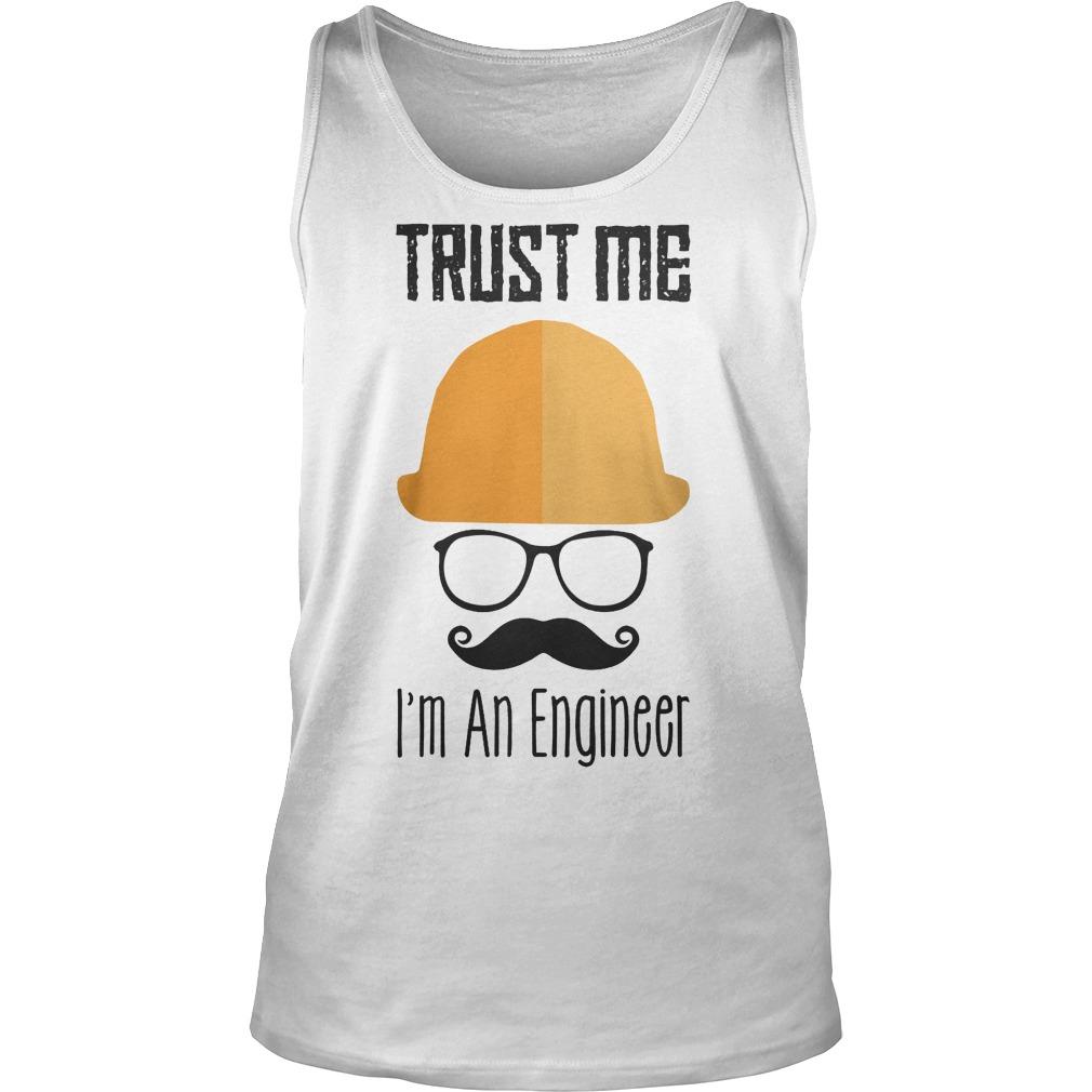 Trust Me Im An Engineer Tanktop - Trust Me I'm An Engineer T-Shirt