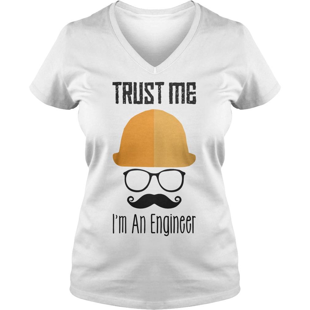 Trust Me Im An Engineer V neck - Trust Me I'm An Engineer T-Shirt