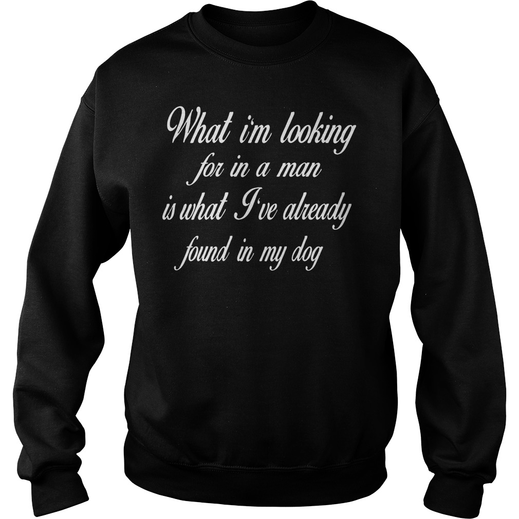 What Im Looking For In A Man Sweater - What I'm Looking For In A Man T-Shirt