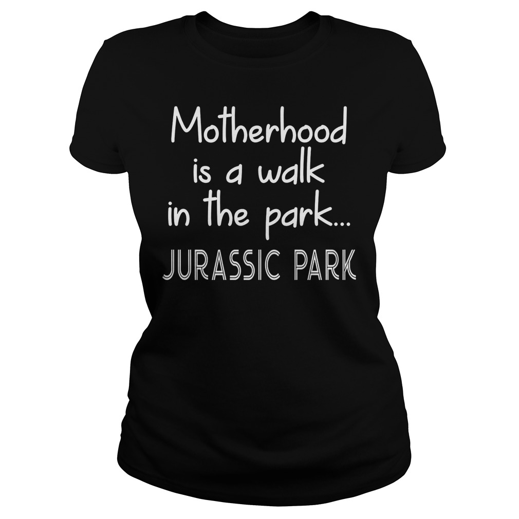 Womens Motherhood Is A Walk In The Park Ladies - Womens Motherhood Is A Walk In The Park T-Shirt
