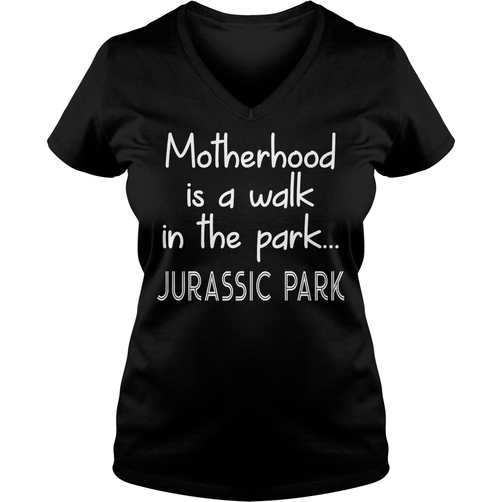 Womens Motherhood Is A Walk In The Park V neck - Womens Motherhood Is A Walk In The Park T-Shirt
