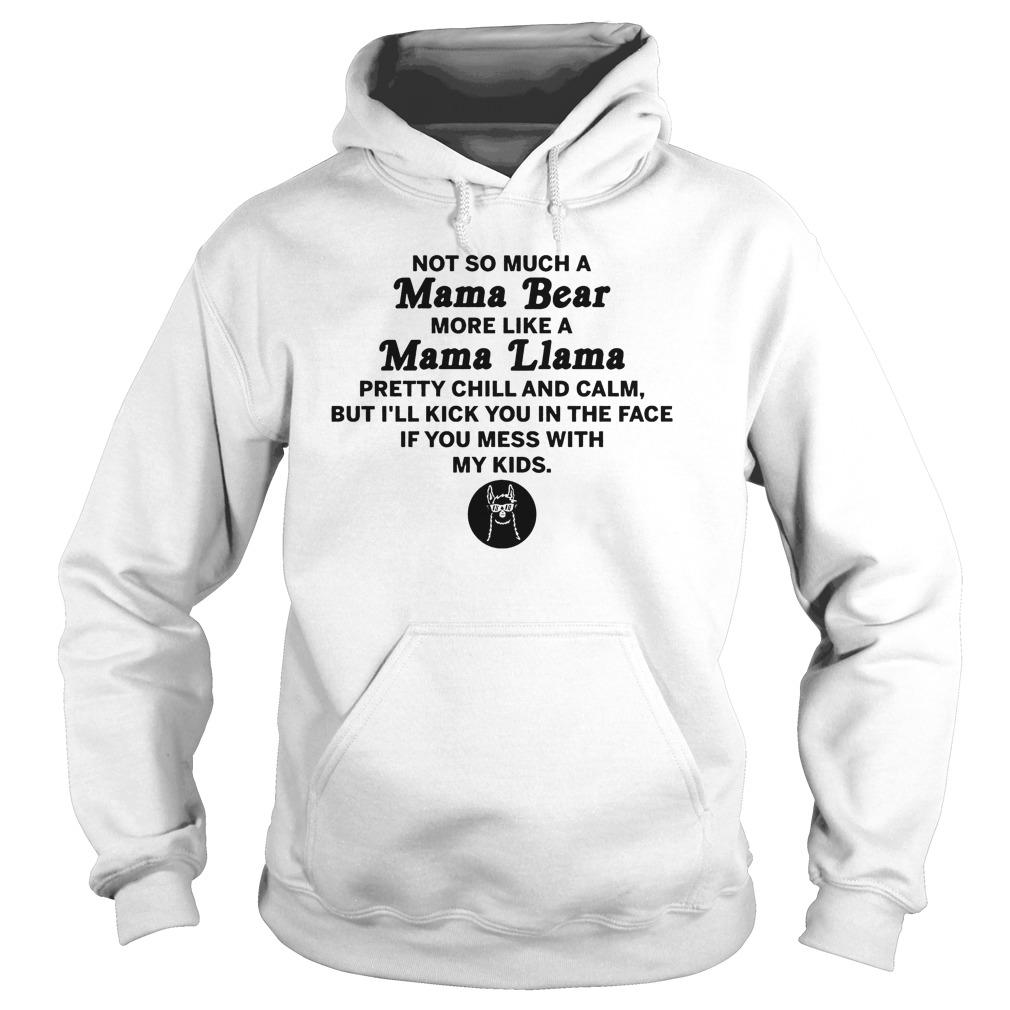 A Mama Bear More Like A Mama Llama T Shirt Hoodie - A Mama Bear More Like A Mama Llama T-Shirt