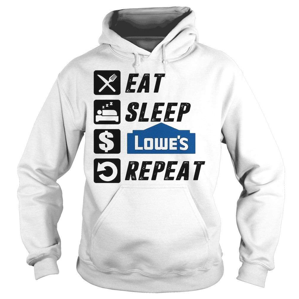 Eat Sleep Lowe s And Repeat T Shirt Hoodie - Eat Sleep Lowe's And Repeat T-Shirt